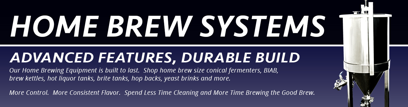we sell the best home brew equipment on the market.  Commercial designs, durable builds.